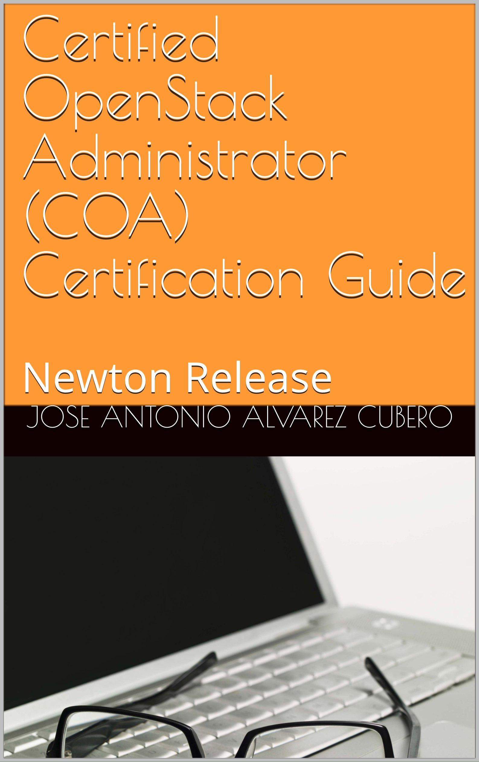 Certified OpenStack Administrator (COA) Certification Guide: Newton Release por Jose Antonio Alvarez Cubero