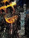 The Resurrectionist: Authors Preferred Edition