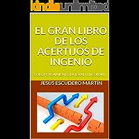 EL GRAN LIBRO DE LOS ACERTIJOS DE INGENIO: SOLO PENSAMIENTO LATERAL (1) (COLOR)