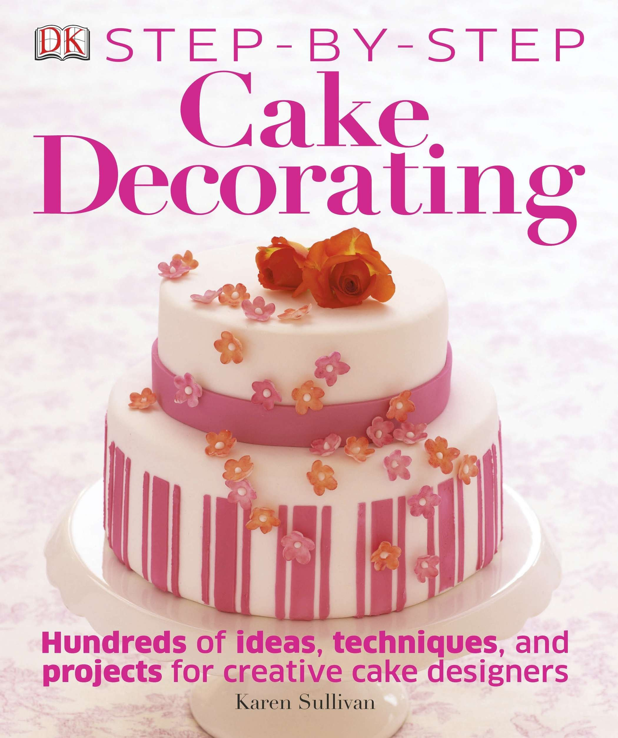 Step-by-Step Cake Decorating by Brand: DK ADULT
