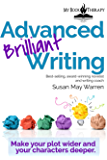 Advanced Brilliant Writing: Make your Plots Wider and your Characters Deeper (Brilliant Writer Series Book 2)