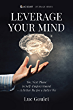 Leverage Your Mind: The Next Phase in Self-Empowerment - A Better Me for a Better We (The Leverage Series Book 2)