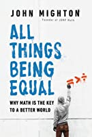 All Things Being Equal: Why Math Is the Key to a Better World