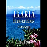 "IKARIA: Echo of EDEN: A People, A Journal & Soufiko (Ikaria: ""The Blue Zone"" Book 2)"