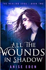 All the Wounds in Shadow (The Healing Edge Book 2) Kindle Edition