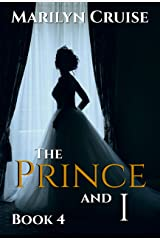 The Prince and I, book 4: Book 4 in the 4-part series (A Scandalous Royal Love Story) Kindle Edition