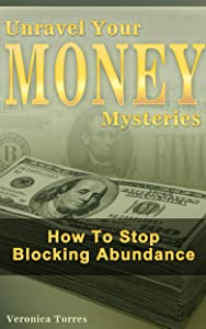 Unravel Your Money Mysteries: How To Stop Blocking Abundance