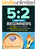 5:2 Diet For Beginners (2nd Edition): 9 Steps To Lose Weight & Feel Great On A Fasting Diet - Without TRYING AT ALL!
