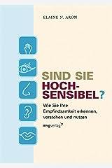 Sind Sie hochsensibel?: Wie Sie Ihre Empfindsamkeit erkennen, verstehen und nutzen (German Edition) Kindle Edition
