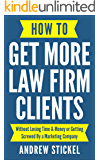 How to Get More Law Firm Clients: Without Losing Time & Money or Getting Screwed By a Marketing Company