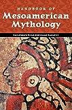 Handbook of Mesoamerican Mythology