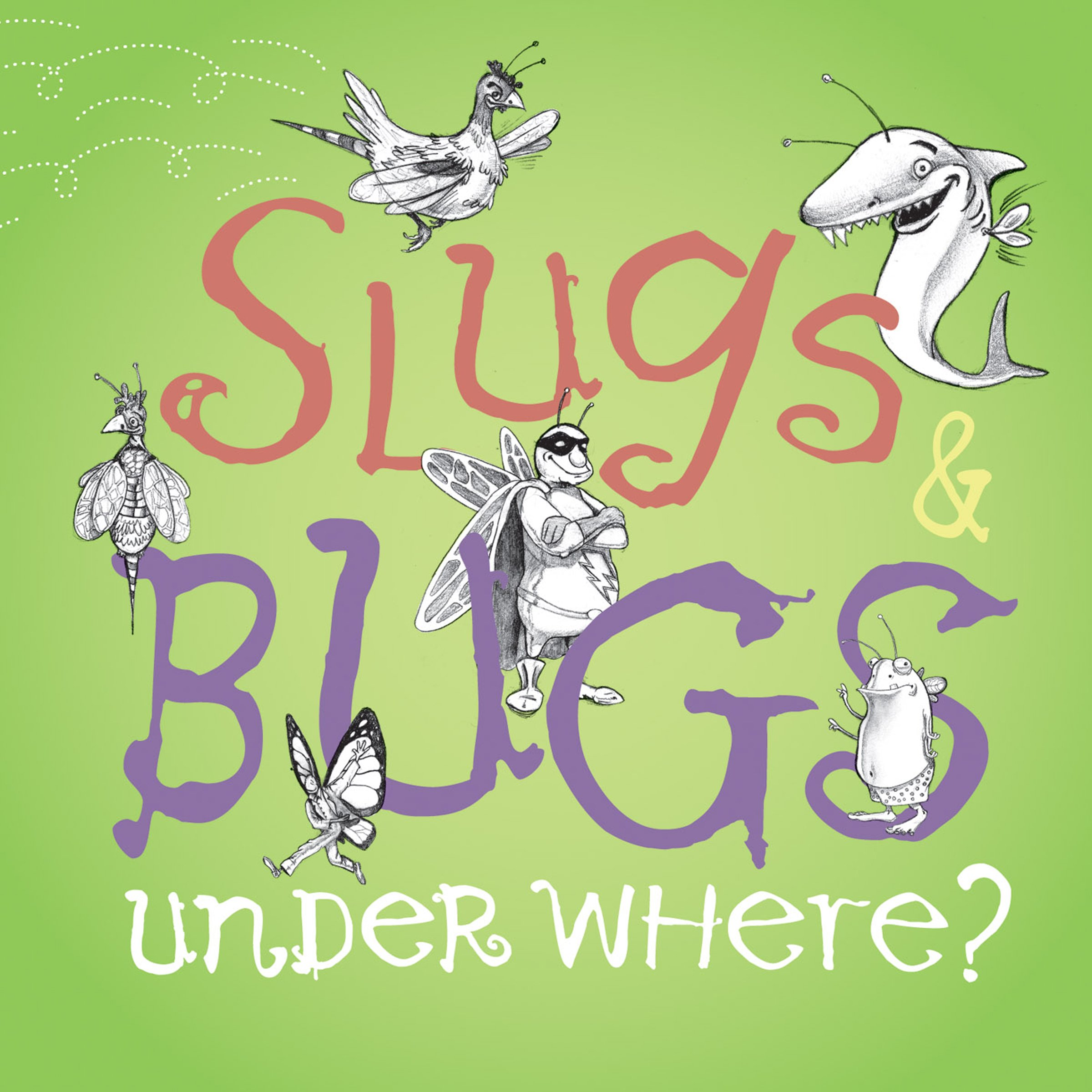 Slugs & Bugs & Under Where