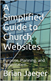 A Simplified Guide to Church Websites: Purpose, Planning, and Presentation