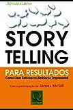 Storytelling Para Resultados. Como Usar Estórias no Ambiente Empresarial