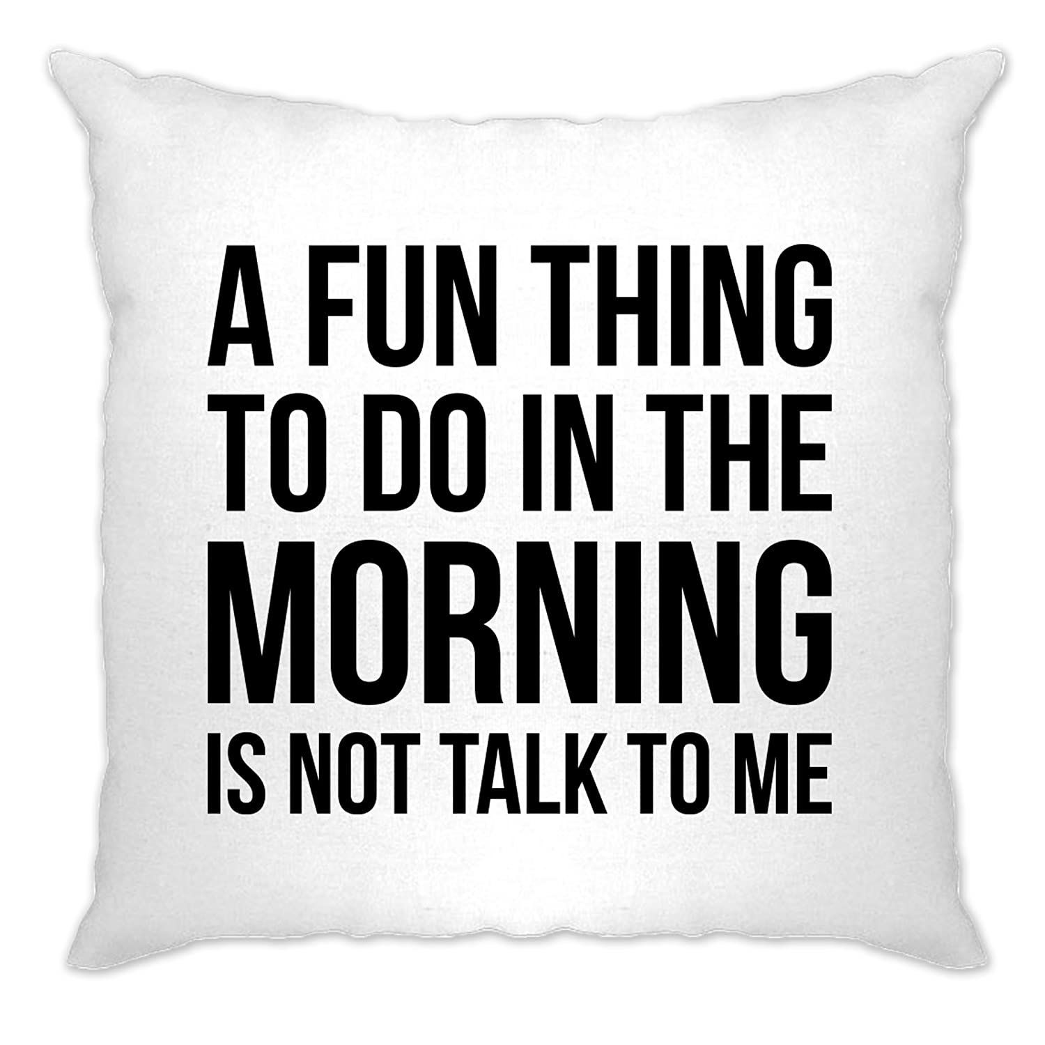 A Fun Thing To Do In The Morning Is Not Talk To Me Slogan Lazy Tired Mean Rude Hate Mornings Early Cushion Cover Sofa Home Cool Funny Gift Present A-CC-01852-NAT