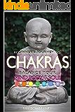 Chakras: Balance Your Mind, Body And Soul - Beginner's Journey (Chakras Fundamentals, Chakras Balancing, Chakras Healing, Chakras For Absolute Beginners Book 2)