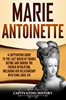 Marie Antoinette: A Captivating Guide To The Last