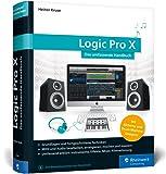 Logic Pro X: Das umfassende Handbuch. Mit allen Neuerungen aus Version 10.3.2, inkl. Alchemy und Drum Machine Designer