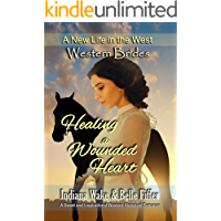 Western Brides: Healing a Wounded Heart: A Sweet and Inspirational Western Historical Romance (A New Life in the West Book 4)