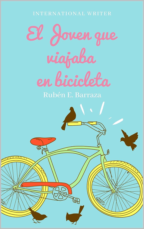 El Joven que Viajaba en Bicicleta (1) eBook: Barraza, Rubén E ...