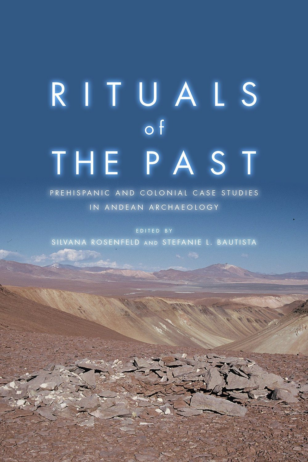 Rituals of the Past: Prehispanic and Colonial Case Studies in Andean Archaeology: Silvana Rosenfeld, Stefanie Bautista: 9781607325956: Amazon.com: Books