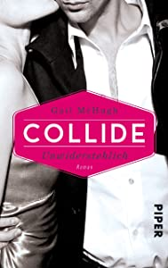 Collide - Unwiderstehlich: Roman (German Edition)