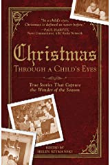 Christmas Through a Child's Eyes: True Stories That Capture the Wonder of the Season Kindle Edition