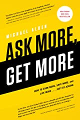 Ask More, Get More: How to Earn More, Save More, and Live More...Just by ASKING Paperback