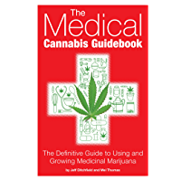 The Medical Cannabis Guidebook: The Definitive Guide To Using and Growing Medicinal Marijuana