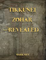 Tikkunei Zohar Revealed (English