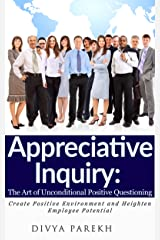 Appreciative Inquiry: The Art Of Unconditional Positive Questioning Kindle Edition