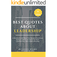 BEST QUOTES ABOUT LEADERSHIP: A  Book of Short True Quotes from Great, Famous Leaders to Inspire You Be a Confident and Wise Leader Everyday (English Edition)