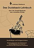 Das Dudelsack-Lehrbuch: Über die Kombi-Methode zum schnellen Erfolg. Für Anfänger und Fortgeschrittene. Bestens geeignet für das Selbststudium und als ... zum Erlernen des schottischen Dudelsacks.