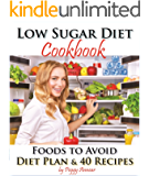 Low Sugar Diet: A Low Carb Sugar Free Cookbook and Diet Plan. Discover How to Quit Sugar and Which Foods to Avoid (No Sugar Diet: A Complete No Sugar Diet ... Recipes & How to Quit Sugar Cravings 3)