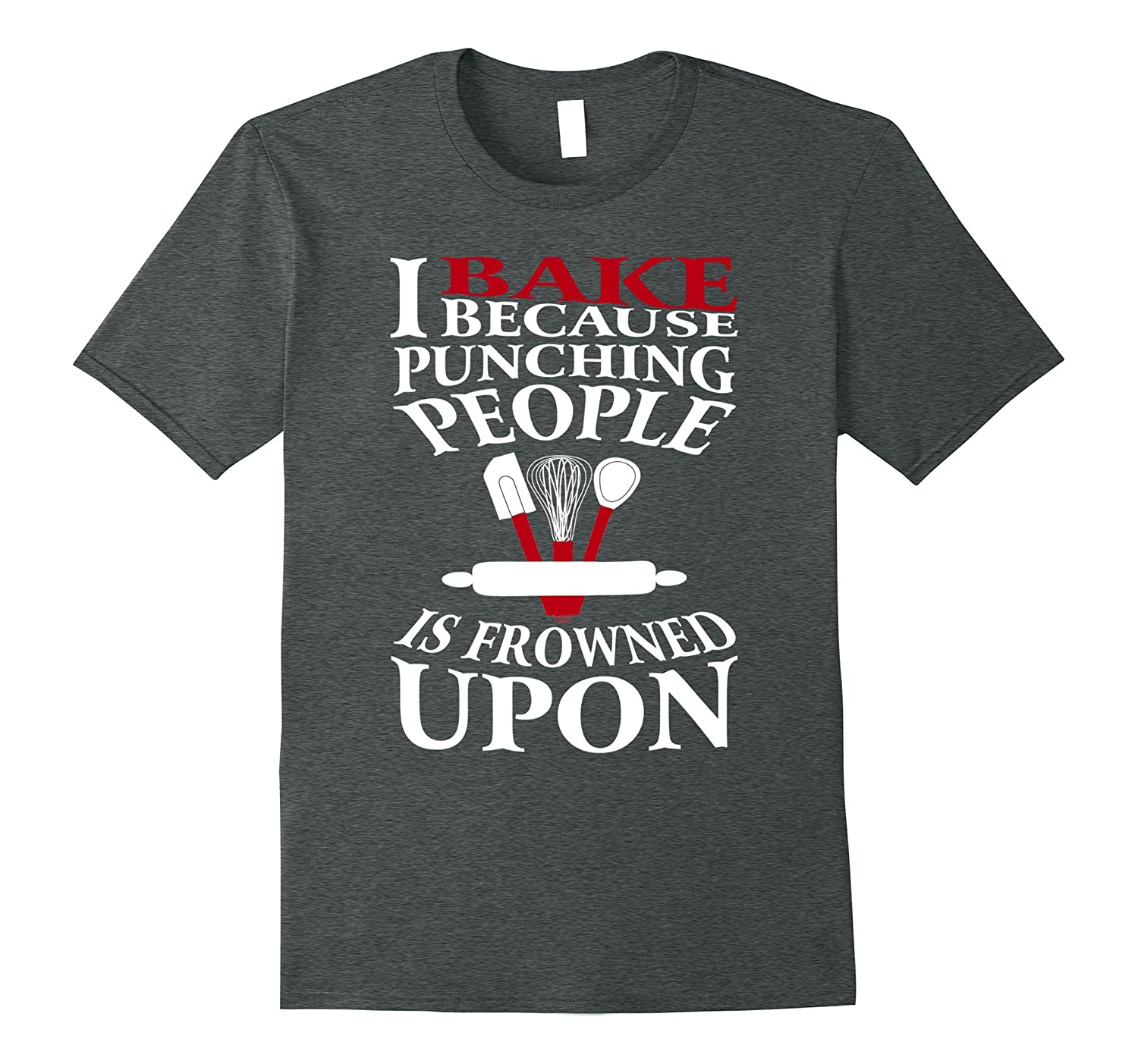 Love Baking Tshirt I bake because punching people is frowned