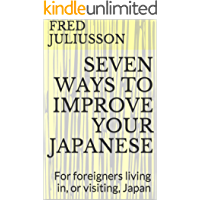 Seven Ways to Improve Your Japanese: For foreigners living in, or visiting, Japan