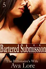 Bartered Submission: The Billionaire's Wife, Part 5 (A BDSM Erotic Romance) Kindle Edition