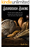 Sourdough Baking: The Best Recipes for Making Your Own Sourdough Starter and Bake Rustic Bread, Sweets and Savories at Home with Love