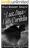 The Last Days of Lady Cordelia: A Beaumont and Beasley Story