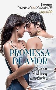 Promessa de Amor (Harlequin Rainhas do Romance Livro 100)
