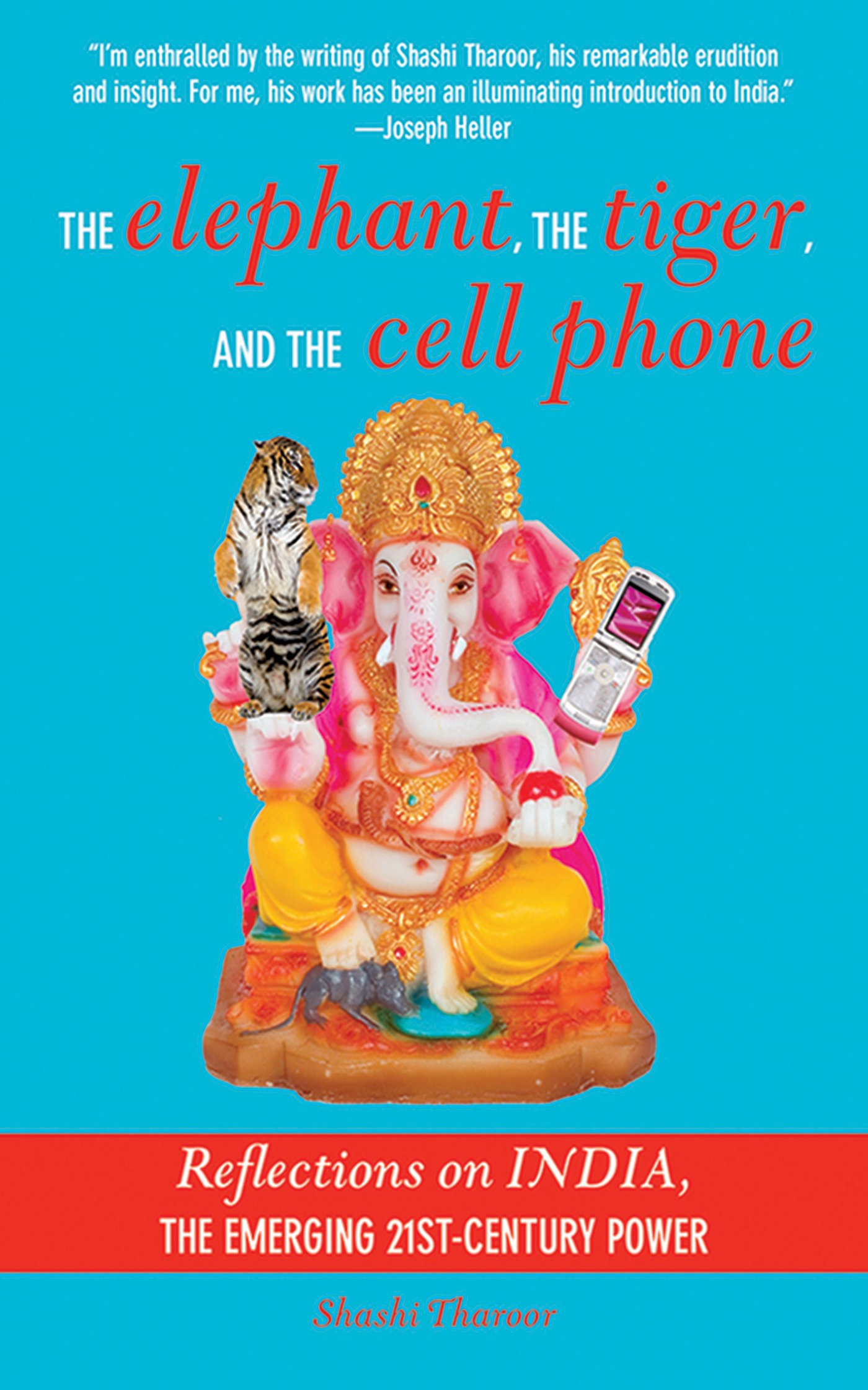 The Elephant, The Tiger, And The Cellphone: India, The Emerging  21stcentury Power: Shashi Tharoor: 9781611452914: Amazon: Books