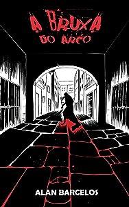 A Bruxa do Arco (Arquivos da Foice Livro 1) (Portuguese Edition)