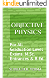 Objective Physics: For All Graduation Level Exams, M.Sc. Entrances & B.Ed.
