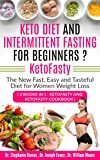 Keto Diet and Intermittent Fasting for Beginners ? KetoFasty: The New Fast, Easy and Tasteful Diet for Women Weight Loss (2 Books in 1: KetoFasty and KetoFasty Cookbook) (English Edition)