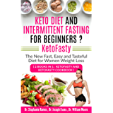 Keto Diet and Intermittent Fasting for Beginners ? KetoFasty: The New Fast, Easy and Tasteful Diet for Women Weight Loss…