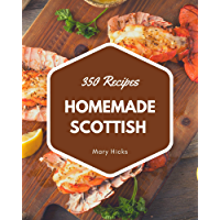 350 Homemade Scottish Recipes: The Scottish Cookbook for All Things Sweet and Wonderful!