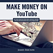 Make Money on YouTube: How to Create and Grow Your YouTube Channel, Gain Millions of Subscribers, Earn Passive Income and Ma