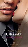 Gib's mir! 7 Erotische Geschichten: Sex, Leidenschaft, Erotik und Lust (Gibs mir Kurzgeschichten 1) (German Edition)