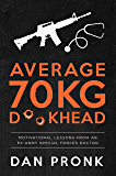 Average 70kg D**khead: Motivational Lessons from an Ex-Army Special Forces Doctor (English Edition)
