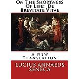 On the Shortness of Life: A New Translation: De Brevitate Vitae: A New Translation